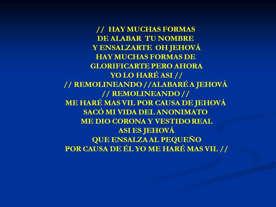 HAY MUCHAS FORMAS // HAY MUCHAS FORMAS DE ALABAR TU NOMBRE Y ENSALZARTE OH JEHOVÁ HAY MUCHAS FORMAS DE GLORIFICARTE PERO AHORA YO LO HARÉ ASI // // RE