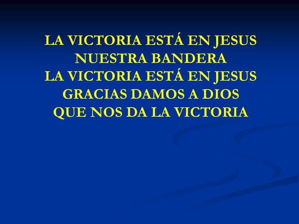 LA VICTORA ESTA EN JESUS LA VICTORIA ESTÁ EN JESUS NUESTRA BANDERA LA VICTORIA ESTÁ EN JESUS GRACIAS DAMOS A DIOS QUE NOS DA LA VICTORIA