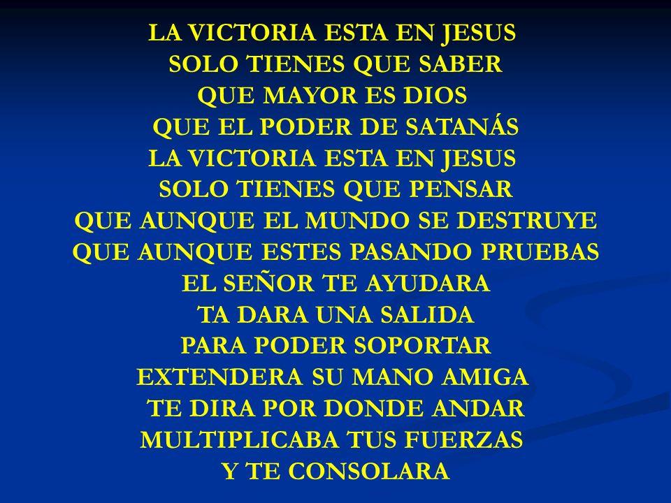 LA VICTORIA ESTA EN JESUS SOLO LA VICTORIA ESTA EN JESUS SOLO TIENES QUE SABER QUE MAYOR ES DIOS QUE EL PODER DE SATANÁS LA VICTORIA ESTA EN JESUS SOL