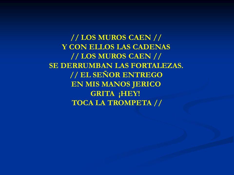 LOS MUROS CAEN // LOS MUROS CAEN // Y CON ELLOS LAS CADENAS // LOS MUROS CAEN // SE DERRUMBAN LAS FORTALEZAS. // EL SEÑOR ENTREGO EN MIS MANOS JERICO
