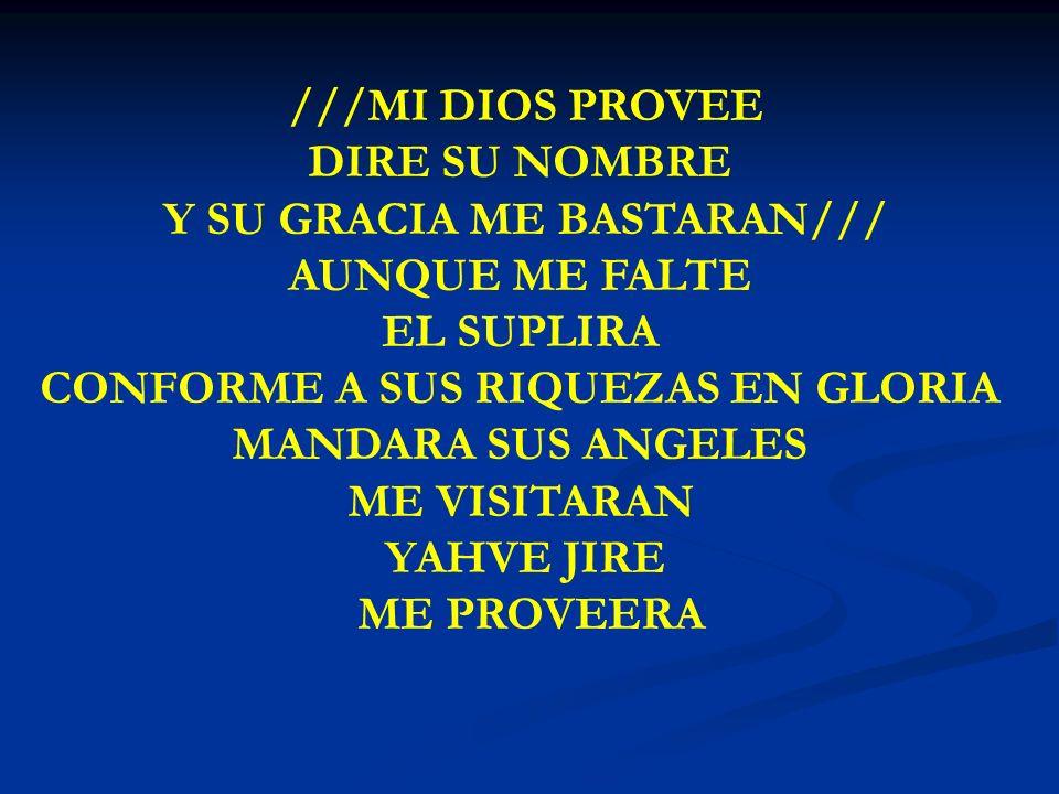 MI DIOS PROVEE ///MI DIOS PROVEE DIRE SU NOMBRE Y SU GRACIA ME BASTARAN/// AUNQUE ME FALTE EL SUPLIRA CONFORME A SUS RIQUEZAS EN GLORIA MANDARA SUS AN