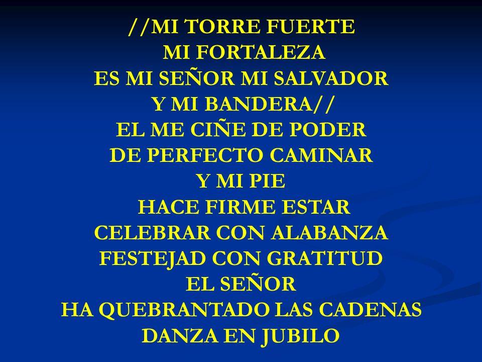 MI TORRE FUERTE //MI TORRE FUERTE MI FORTALEZA ES MI SEÑOR MI SALVADOR Y MI BANDERA// EL ME CIÑE DE PODER DE PERFECTO CAMINAR Y MI PIE HACE FIRME ESTA