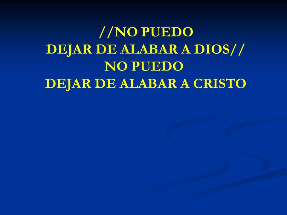 NO PUEDO DEJAR DE HABLAR //NO PUEDO DEJAR DE ALABAR A DIOS// NO PUEDO DEJAR DE ALABAR A CRISTO