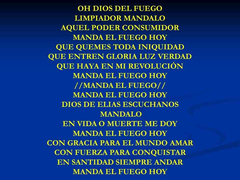 OH DIOS DEL FUEGO LIMPIADOR MANDALO AQUEL PODER CONSUMIDOR MANDA EL FUEGO HOY QUE QUEMES TODA INIQUIDAD QUE ENTREN GLORIA LUZ VERDAD QUE HAYA EN MI RE