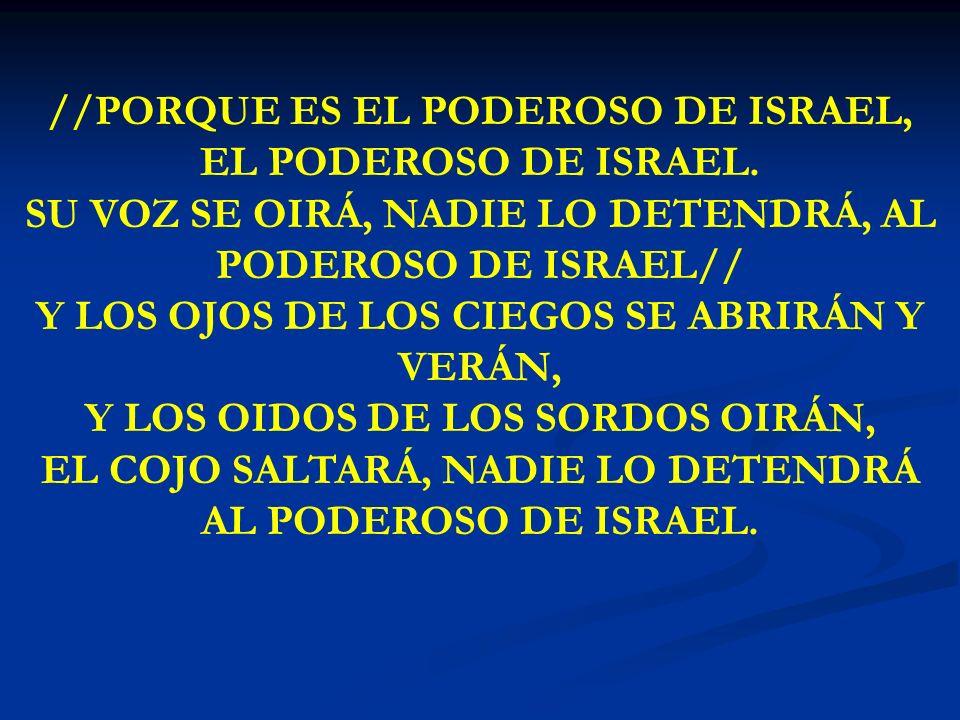 PORQUE ES EL PODEROSO DE ISREAL //PORQUE ES EL PODEROSO DE ISRAEL, EL PODEROSO DE ISRAEL. SU VOZ SE OIRÁ, NADIE LO DETENDRÁ, AL PODEROSO DE ISRAEL// Y