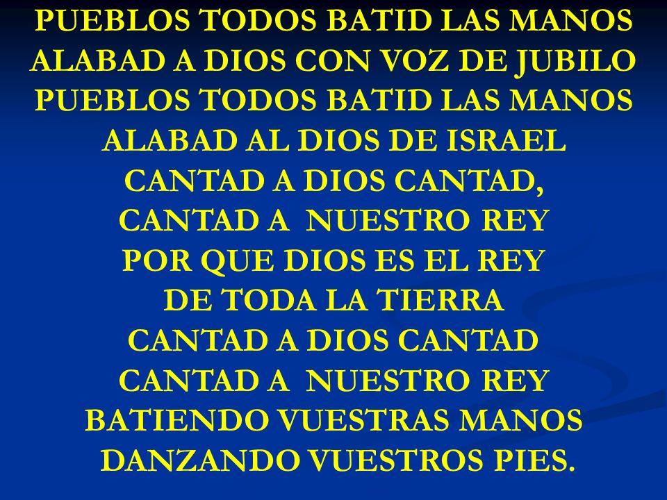 PUEBLO TODOS BATID PUEBLOS TODOS BATID LAS MANOS ALABAD A DIOS CON VOZ DE JUBILO PUEBLOS TODOS BATID LAS MANOS ALABAD AL DIOS DE ISRAEL CANTAD A DIOS