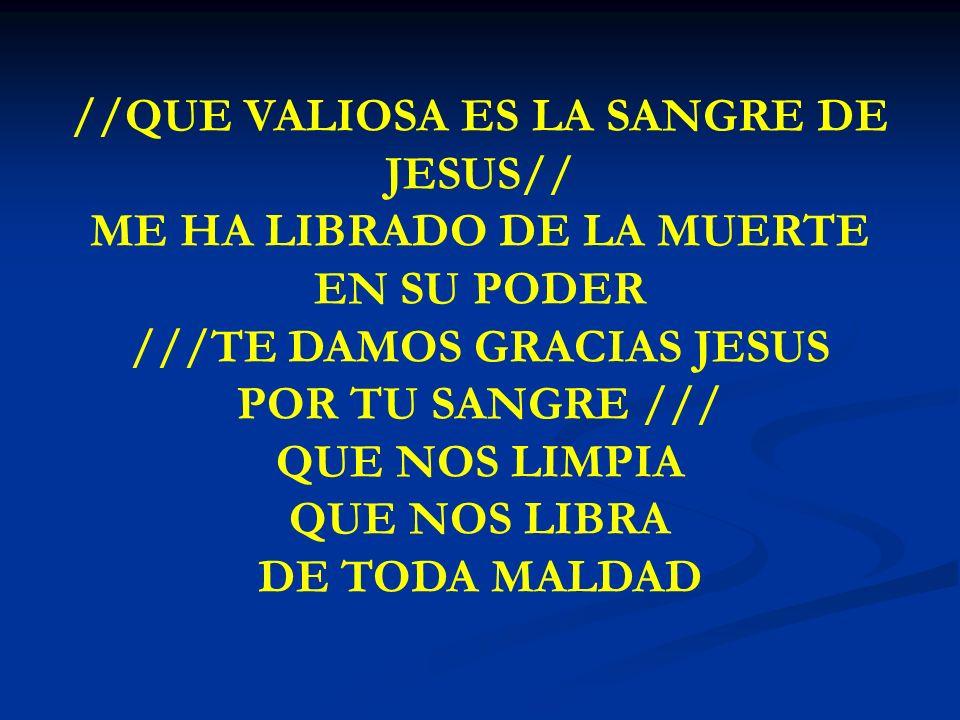 QUE VALIOSA ES LA SANGRE //QUE VALIOSA ES LA SANGRE DE JESUS// ME HA LIBRADO DE LA MUERTE EN SU PODER ///TE DAMOS GRACIAS JESUS POR TU SANGRE /// QUE
