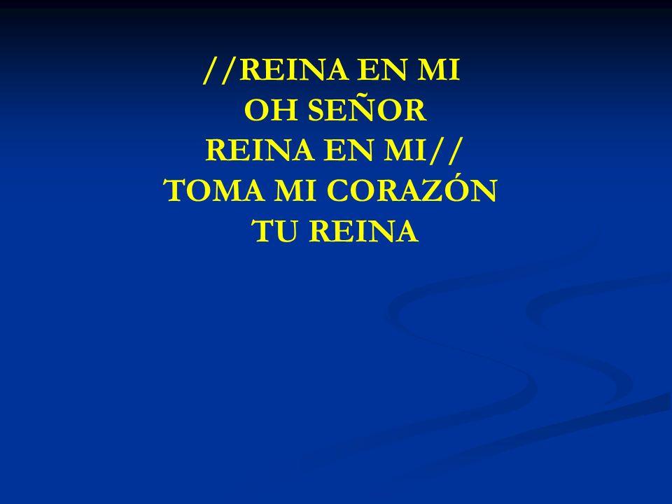 REINA EN MI OH SEÑOR //REINA EN MI OH SEÑOR REINA EN MI// TOMA MI CORAZÓN TU REINA
