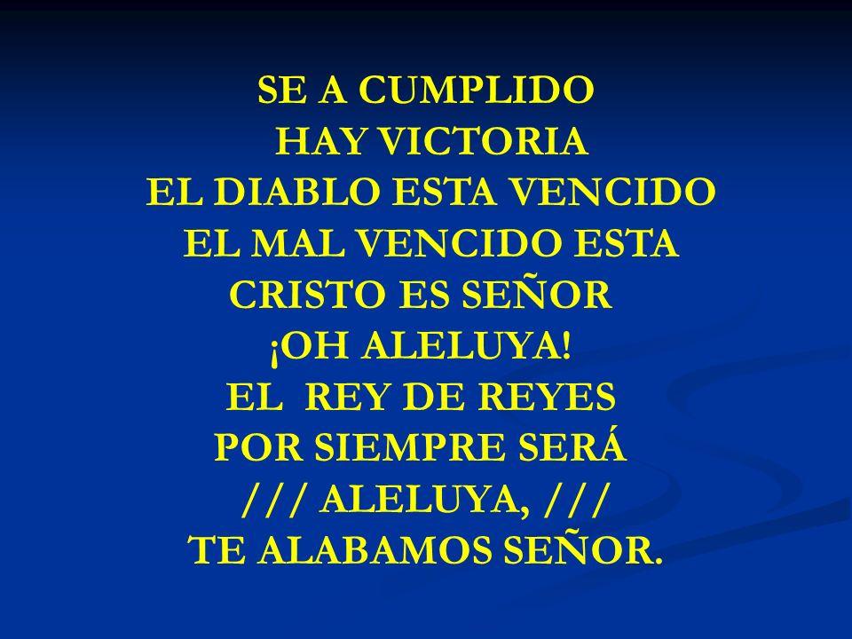 SE A CUMPLIDO HAY VICTORIA EL DIABLO ESTA VENCIDO EL MAL VENCIDO ESTA CRISTO ES SEÑOR ¡OH ALELUYA! EL REY DE REYES POR SIEMPRE SERÁ /// ALELUYA, /// T