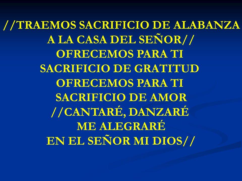 TRAEMOS SACRIFICIO DE ALABANZA //TRAEMOS SACRIFICIO DE ALABANZA A LA CASA DEL SEÑOR// OFRECEMOS PARA TI SACRIFICIO DE GRATITUD OFRECEMOS PARA TI SACRI