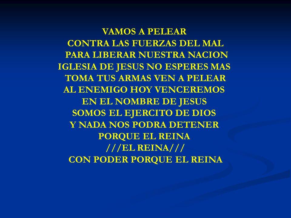 VAMOS A PELEAR CONTRA LAS FUERZAS DEL MAL PARA LIBERAR NUESTRA NACION IGLESIA DE JESUS NO ESPERES MAS TOMA TUS ARMAS VEN A PELEAR AL ENEMIGO HOY VENCE