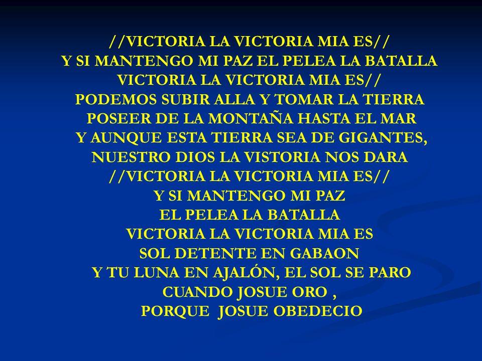 VICTORIA LA VICTORIA MIA ES //VICTORIA LA VICTORIA MIA ES// Y SI MANTENGO MI PAZ EL PELEA LA BATALLA VICTORIA LA VICTORIA MIA ES// PODEMOS SUBIR ALLA