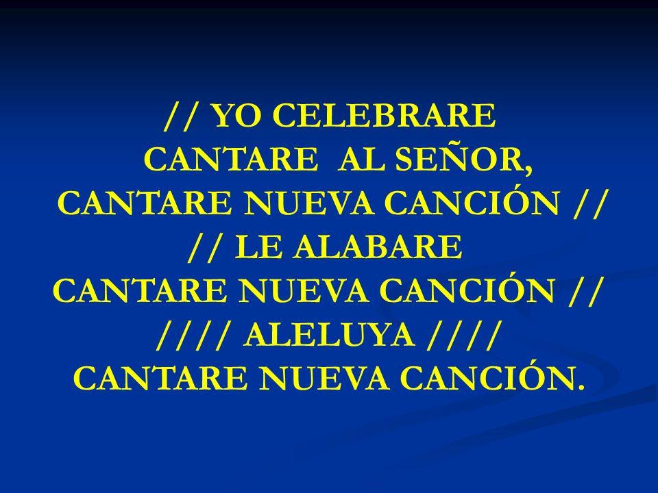 YO CELEBRARE CANTARE // YO CELEBRARE CANTARE AL SEÑOR, CANTARE NUEVA CANCIÓN // // LE ALABARE CANTARE NUEVA CANCIÓN // //// ALELUYA //// CANTARE NUEVA