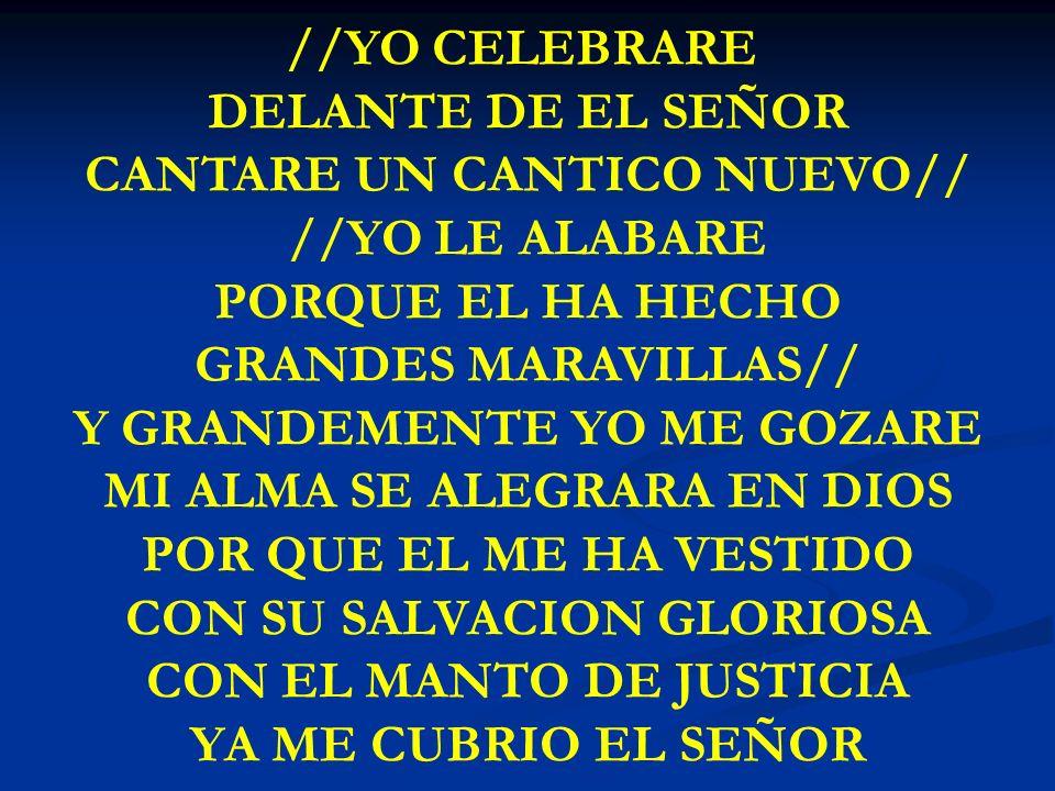 YO CELEBRARE DELANTE //YO CELEBRARE DELANTE DE EL SEÑOR CANTARE UN CANTICO NUEVO// //YO LE ALABARE PORQUE EL HA HECHO GRANDES MARAVILLAS// Y GRANDEMEN