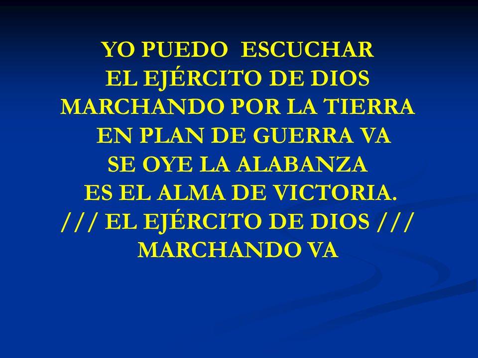 YO PUEDO ESCUCHAR EL EJÉRCITO DE DIOS MARCHANDO POR LA TIERRA EN PLAN DE GUERRA VA SE OYE LA ALABANZA ES EL ALMA DE VICTORIA. /// EL EJÉRCITO DE DIOS