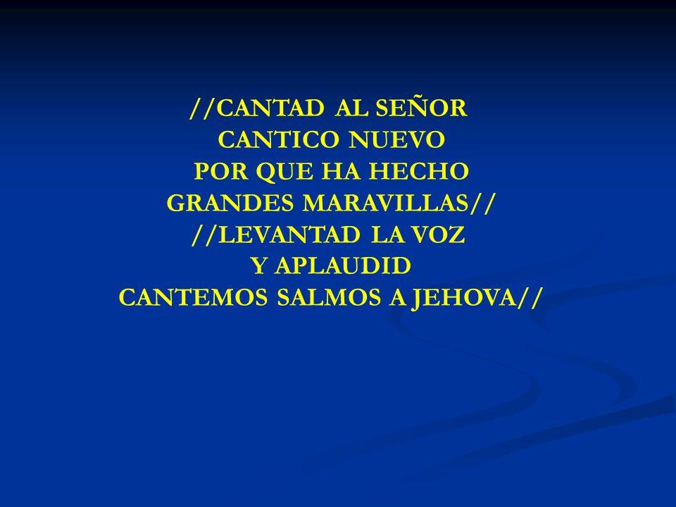 CANTAD AL SEÑOR CANTICO //CANTAD AL SEÑOR CANTICO NUEVO POR QUE HA HECHO GRANDES MARAVILLAS// //LEVANTAD LA VOZ Y APLAUDID CANTEMOS SALMOS A JEHOVA//