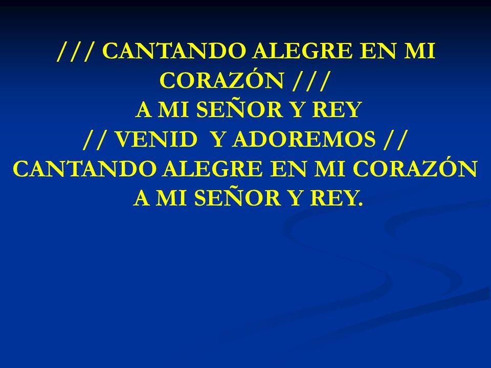 CANTANDO ALEGRE /// CANTANDO ALEGRE EN MI CORAZÓN /// A MI SEÑOR Y REY // VENID Y ADOREMOS // CANTANDO ALEGRE EN MI CORAZÓN A MI SEÑOR Y REY.