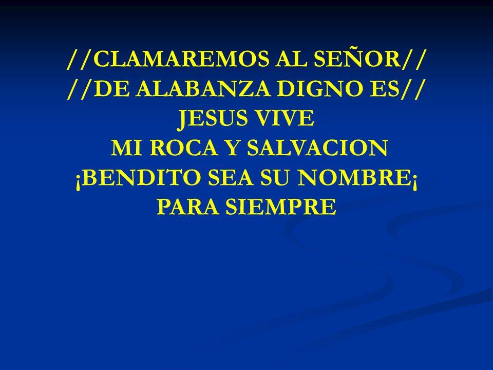 CLAMAREMOS AL SEÑOR //CLAMAREMOS AL SEÑOR// //DE ALABANZA DIGNO ES// JESUS VIVE MI ROCA Y SALVACION ¡BENDITO SEA SU NOMBRE¡ PARA SIEMPRE