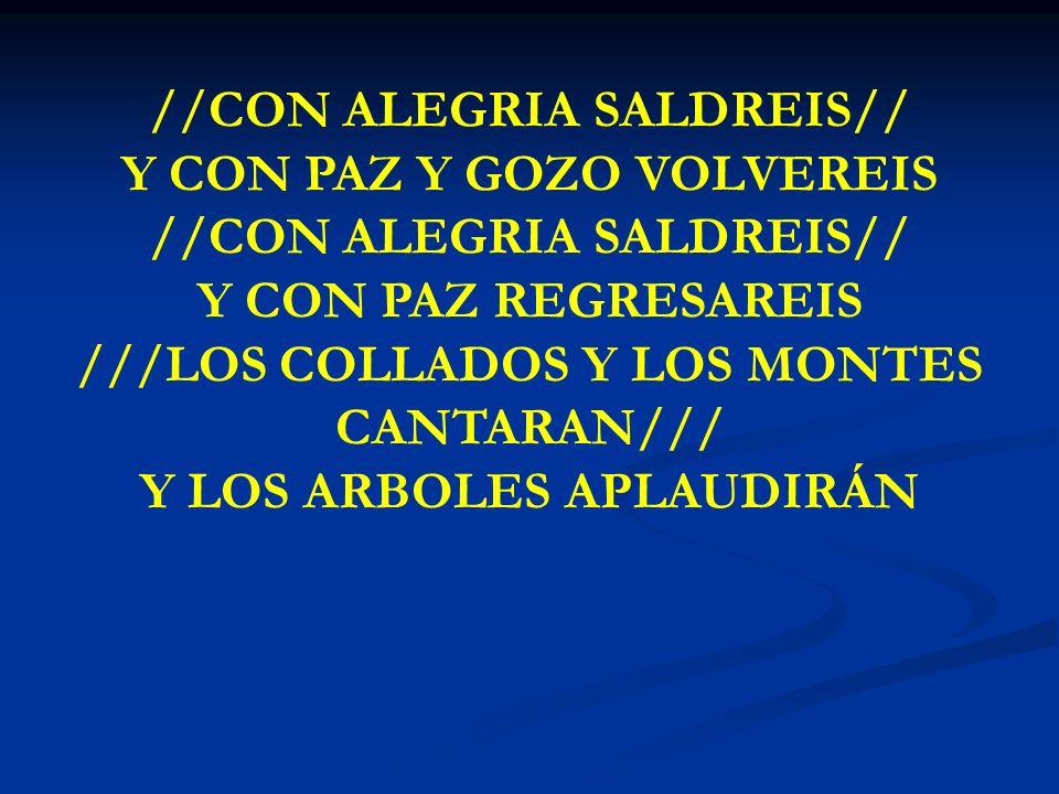 CON ALEGRIA SALDREIS //CON ALEGRIA SALDREIS// Y CON PAZ Y GOZO VOLVEREIS //CON ALEGRIA SALDREIS// Y CON PAZ REGRESAREIS ///LOS COLLADOS Y LOS MONTES C
