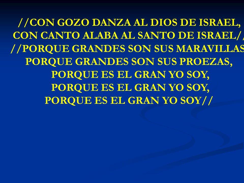 CON GOZO DANZA //CON GOZO DANZA AL DIOS DE ISRAEL, CON CANTO ALABA AL SANTO DE ISRAEL// //PORQUE GRANDES SON SUS MARAVILLAS, PORQUE GRANDES SON SUS PR