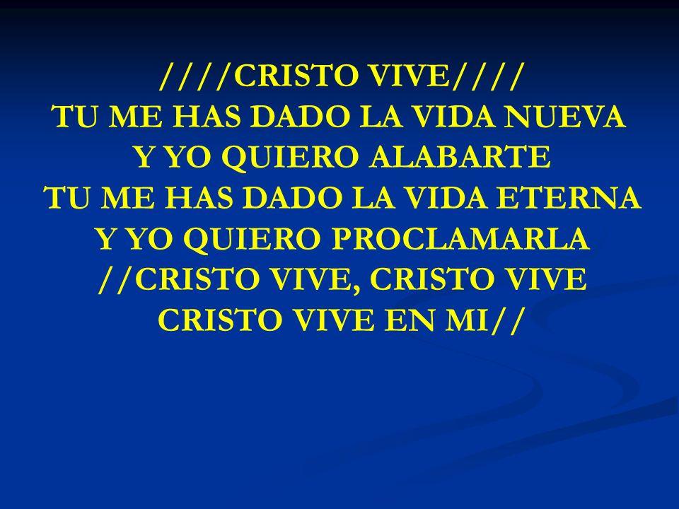 CRISTO VIVE ////CRISTO VIVE//// TU ME HAS DADO LA VIDA NUEVA Y YO QUIERO ALABARTE TU ME HAS DADO LA VIDA ETERNA Y YO QUIERO PROCLAMARLA //CRISTO VIVE,