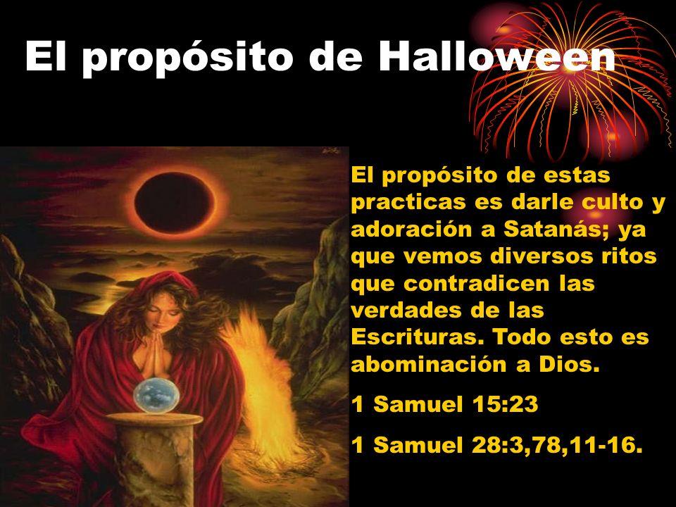 El propósito de Halloween El propósito de estas practicas es darle culto y adoración a Satanás; ya que vemos diversos ritos que contradicen las verdades de las Escrituras.