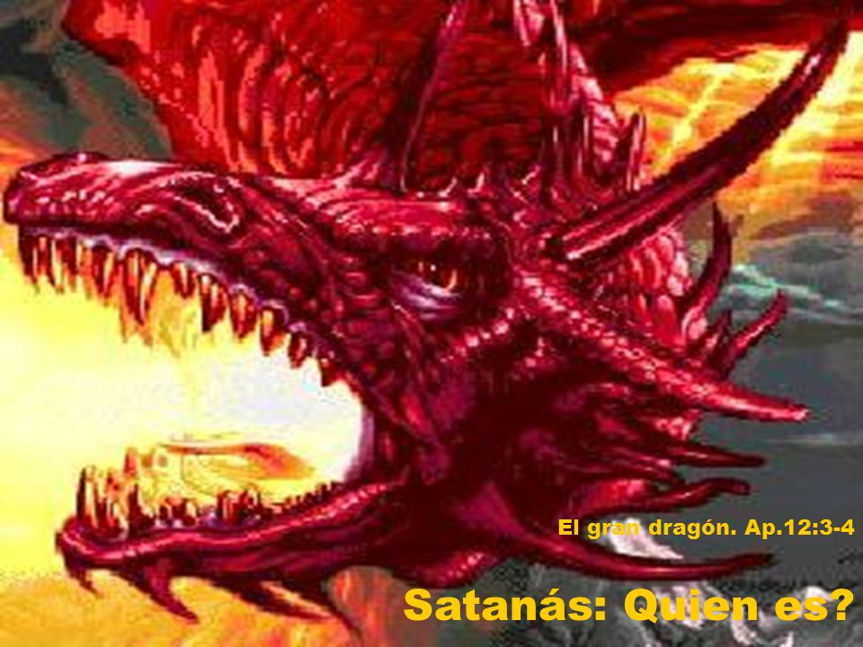 Satanás: Quien es? El gran dragón. Ap.12:3-4