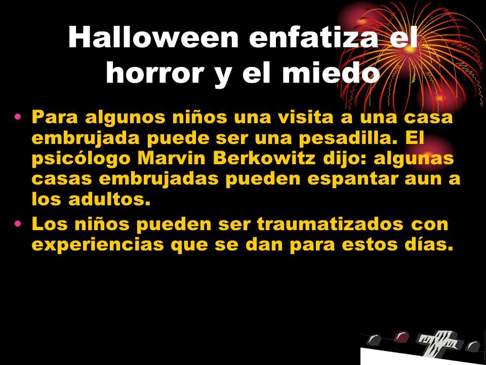 Halloween enfatiza el horror y el miedo Para algunos niños una visita a una casa embrujada puede ser una pesadilla.