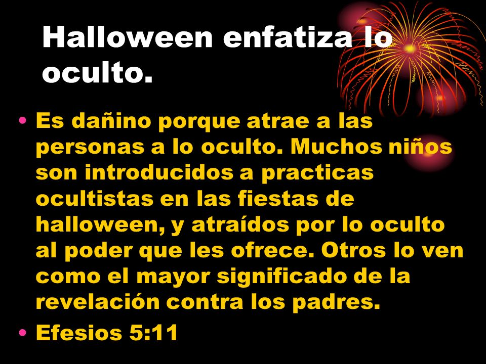 Halloween enfatiza lo oculto.Es dañino porque atrae a las personas a lo oculto.