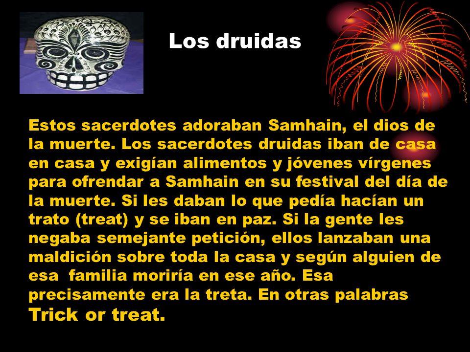Los druidas Estos sacerdotes adoraban Samhain, el dios de la muerte.
