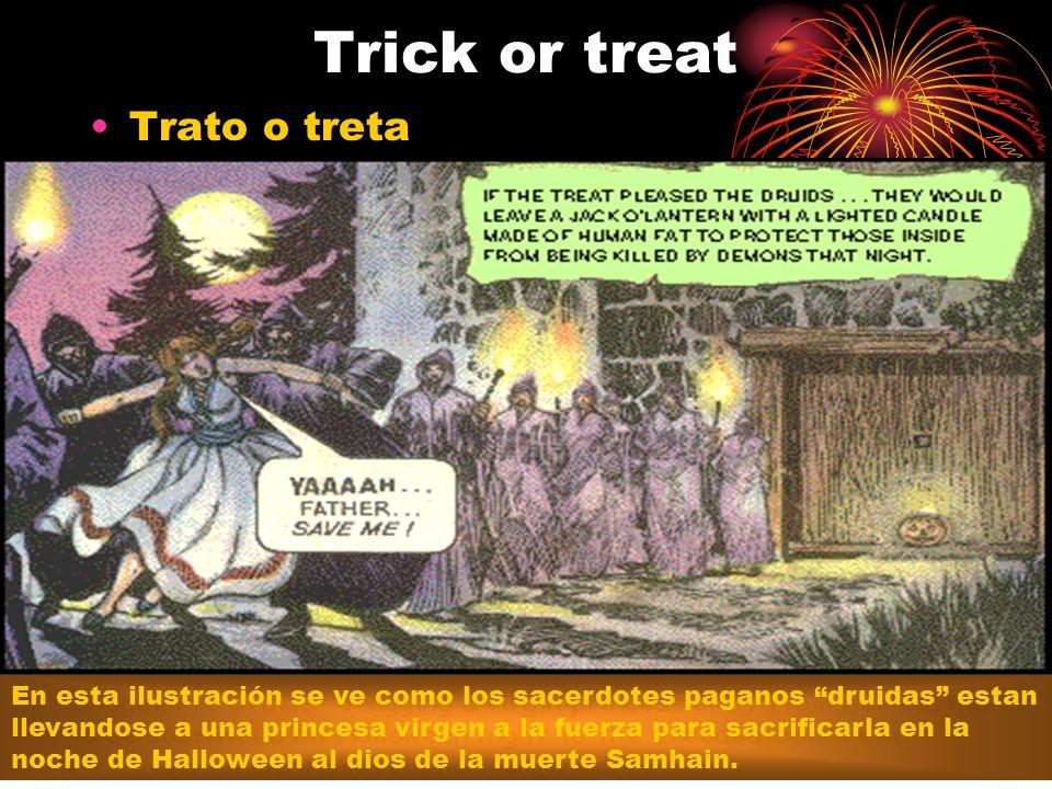 Trick or treat Trato o treta En esta ilustración se ve como los sacerdotes paganos druidas estan llevandose a una princesa virgen a la fuerza para sacrificarla en la noche de Halloween al dios de la muerte Samhain.