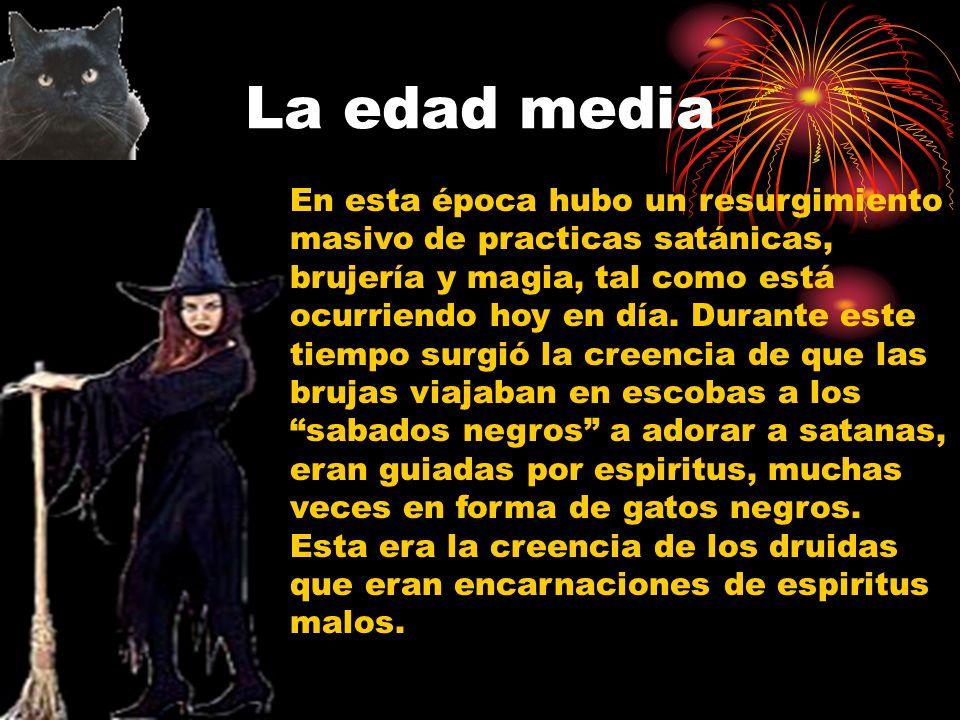 La edad media En esta época hubo un resurgimiento masivo de practicas satánicas, brujería y magia, tal como está ocurriendo hoy en día.