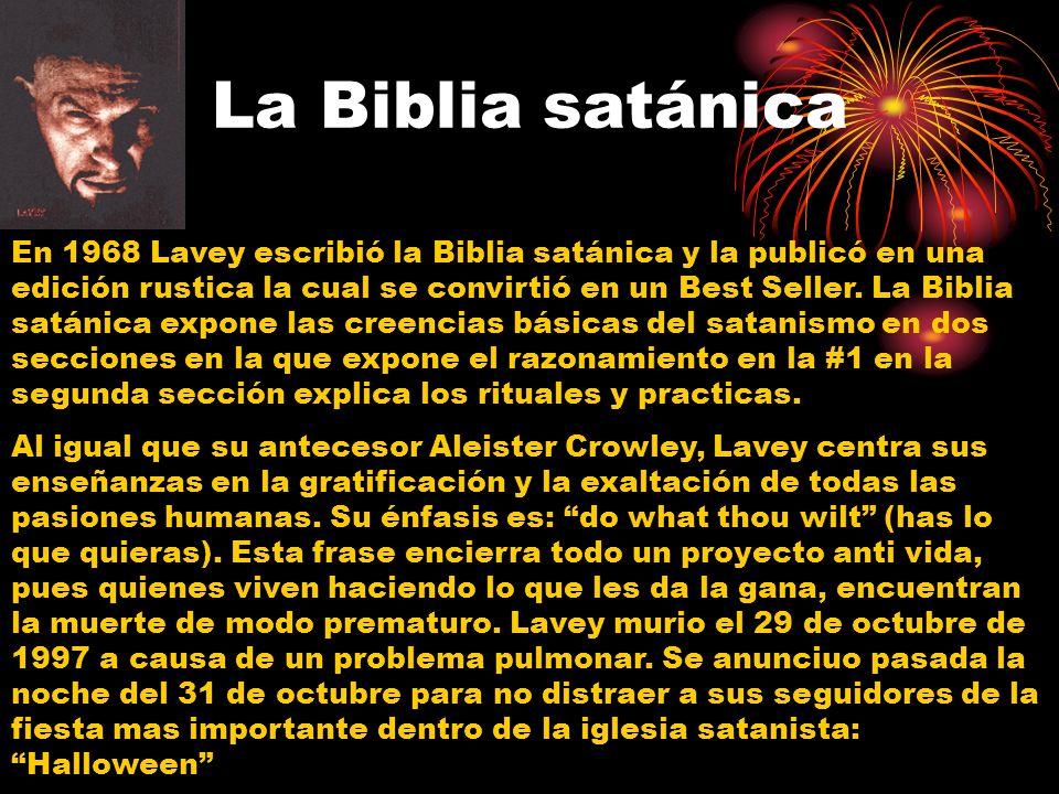 La Biblia satánica En 1968 Lavey escribió la Biblia satánica y la publicó en una edición rustica la cual se convirtió en un Best Seller.