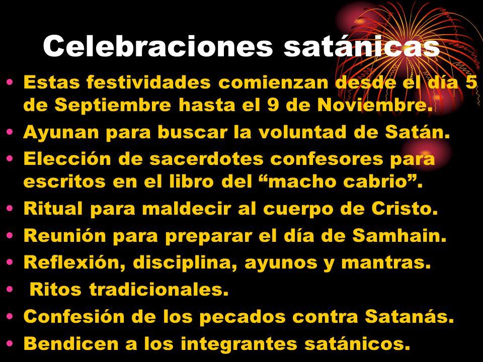 Celebraciones satánicas Estas festividades comienzan desde el día 5 de Septiembre hasta el 9 de Noviembre.