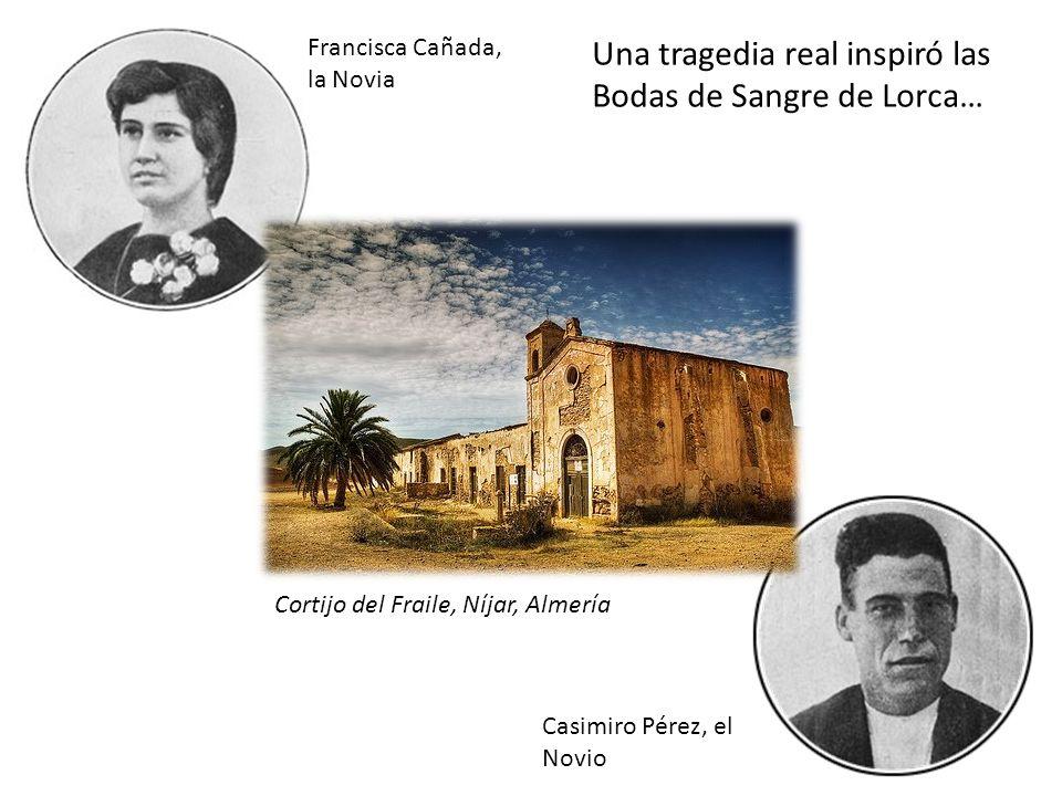 Francisca Cañada, la Novia Casimiro Pérez, el Novio Cortijo del Fraile, Níjar, Almería Una tragedia real inspiró las Bodas de Sangre de Lorca…