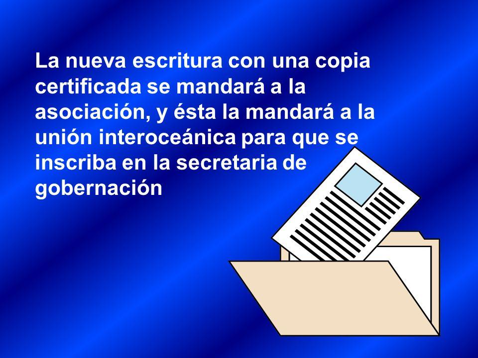 La nueva escritura con una copia certificada se mandará a la asociación, y ésta la mandará a la unión interoceánica para que se inscriba en la secreta