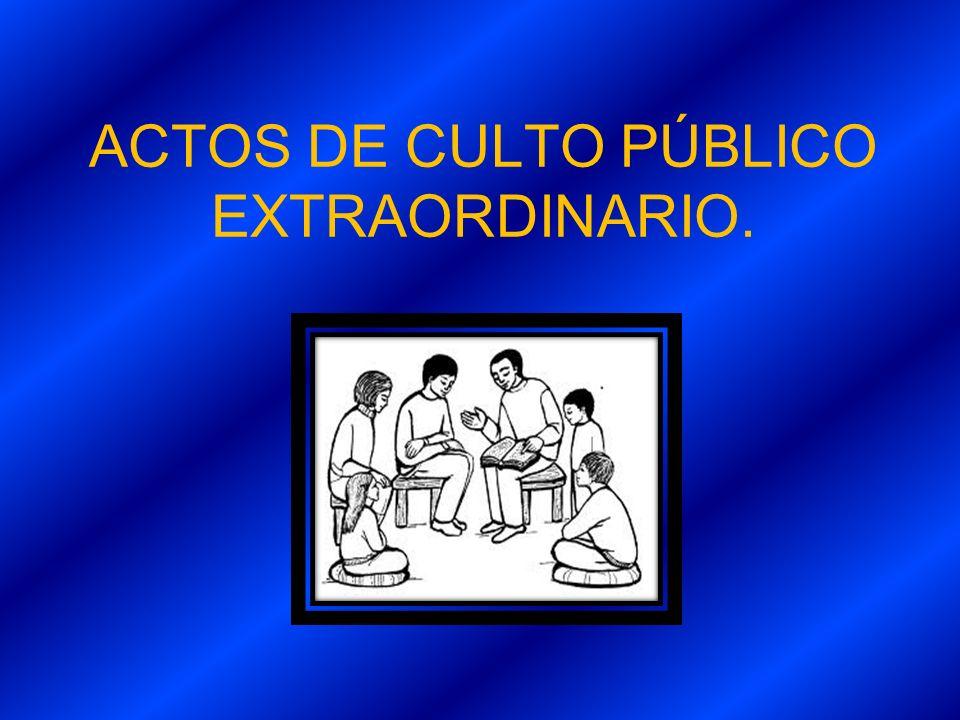 ACTOS DE CULTO PÚBLICO EXTRAORDINARIO.