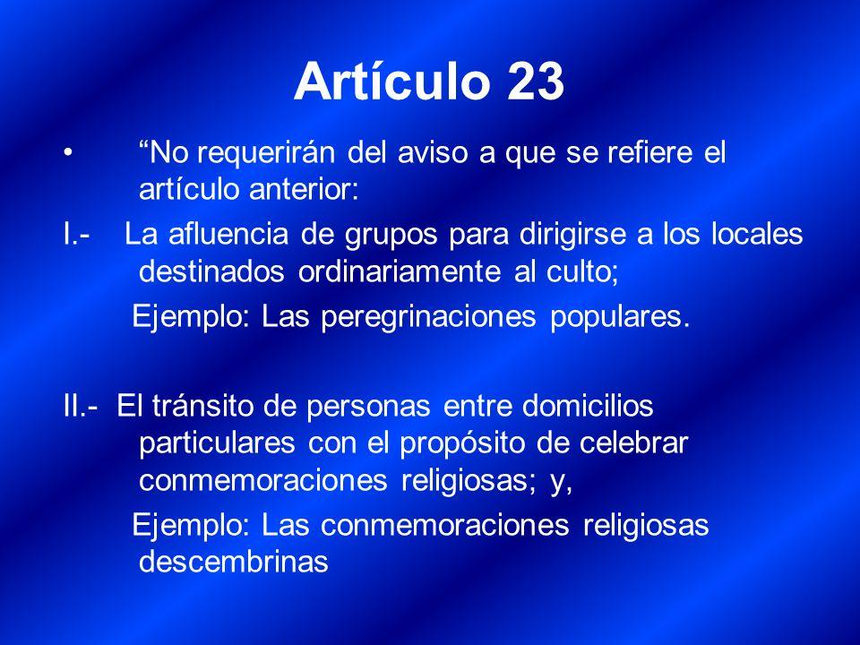 Artículo 23 No requerirán del aviso a que se refiere el artículo anterior: I.- La afluencia de grupos para dirigirse a los locales destinados ordinari