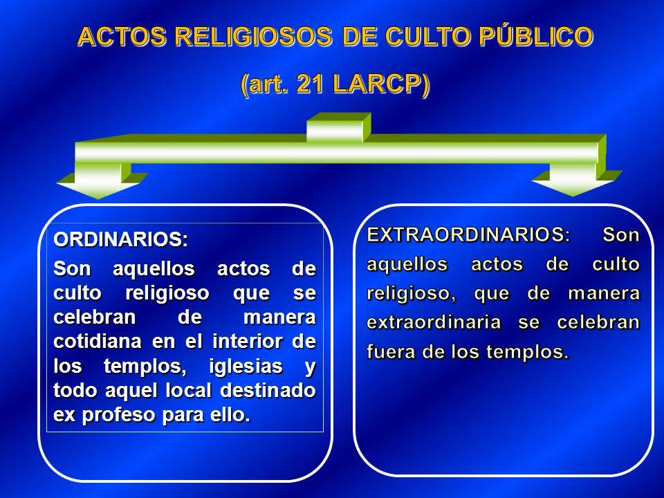 ORDINARIOS: Son aquellos actos de culto religioso que se celebran de manera cotidiana en el interior de los templos, iglesias y todo aquel local desti