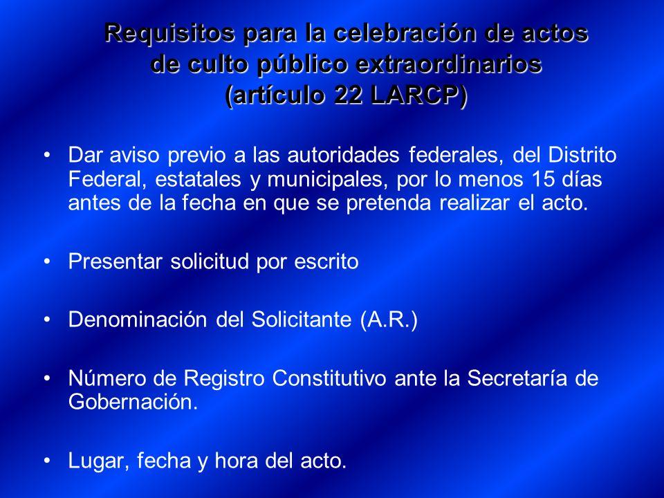 Requisitos para la celebración de actos de culto público extraordinarios (artículo 22 LARCP) Dar aviso previo a las autoridades federales, del Distrit
