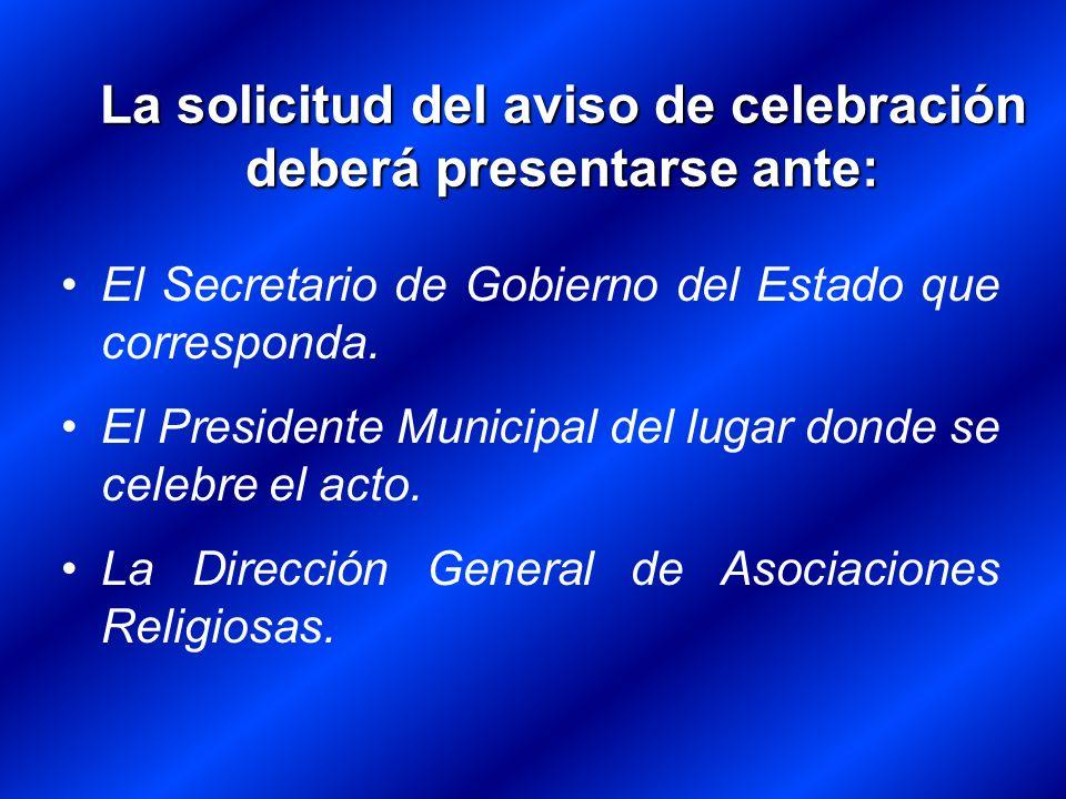 El Secretario de Gobierno del Estado que corresponda. El Presidente Municipal del lugar donde se celebre el acto. La Dirección General de Asociaciones
