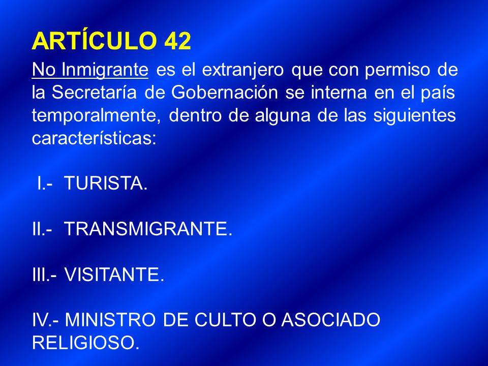 No Inmigrante es el extranjero que con permiso de la Secretaría de Gobernación se interna en el país temporalmente, dentro de alguna de las siguientes
