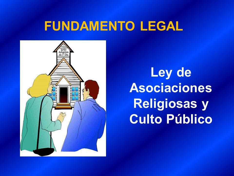 FUNDAMENTO LEGAL Ley de Asociaciones Religiosas y Culto Público