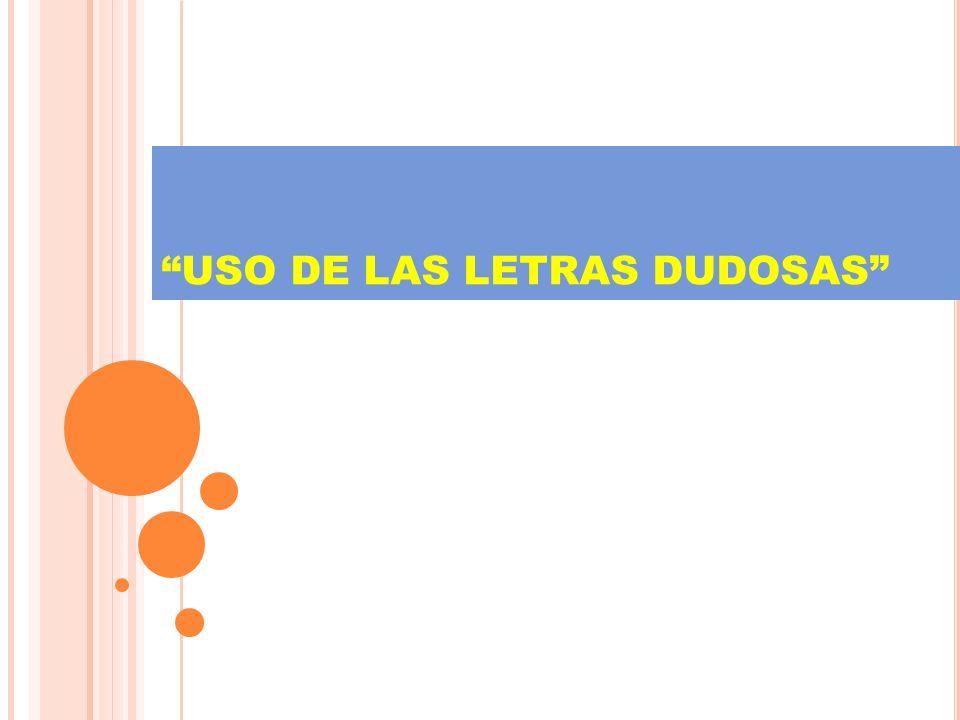 USO DE LAS LETRAS DUDOSAS