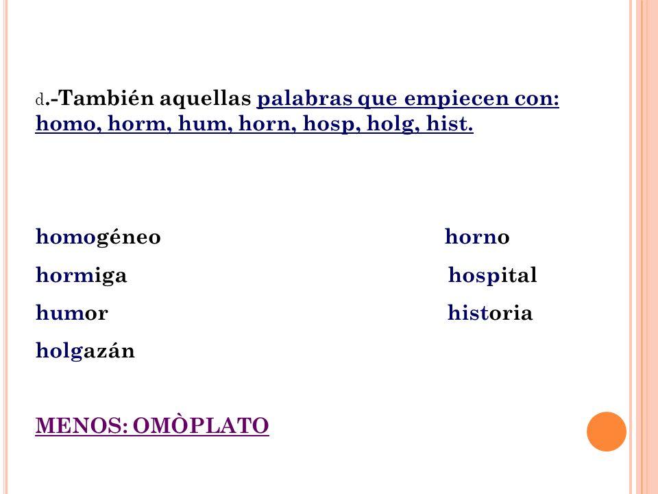 Se escribe con h las palabras que empiezan con los prefijos: hidro, hecto, hemi, hexa, hetero, hidra: hidrofobia hidráulica hectómetro heterogéneo Hemisferio hexágono