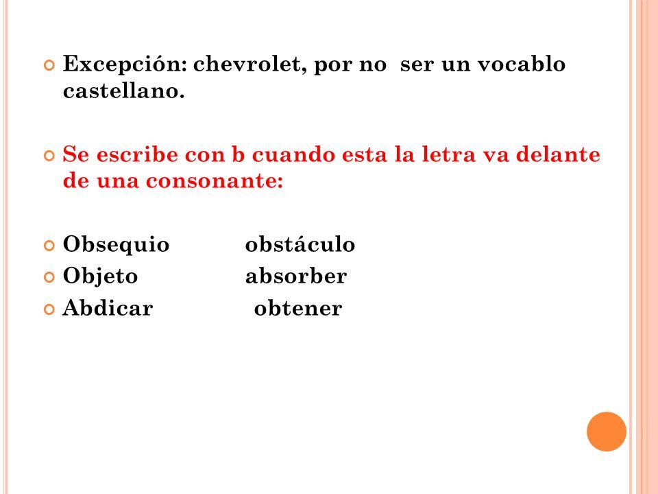 Excepción: chevrolet, por no ser un vocablo castellano.