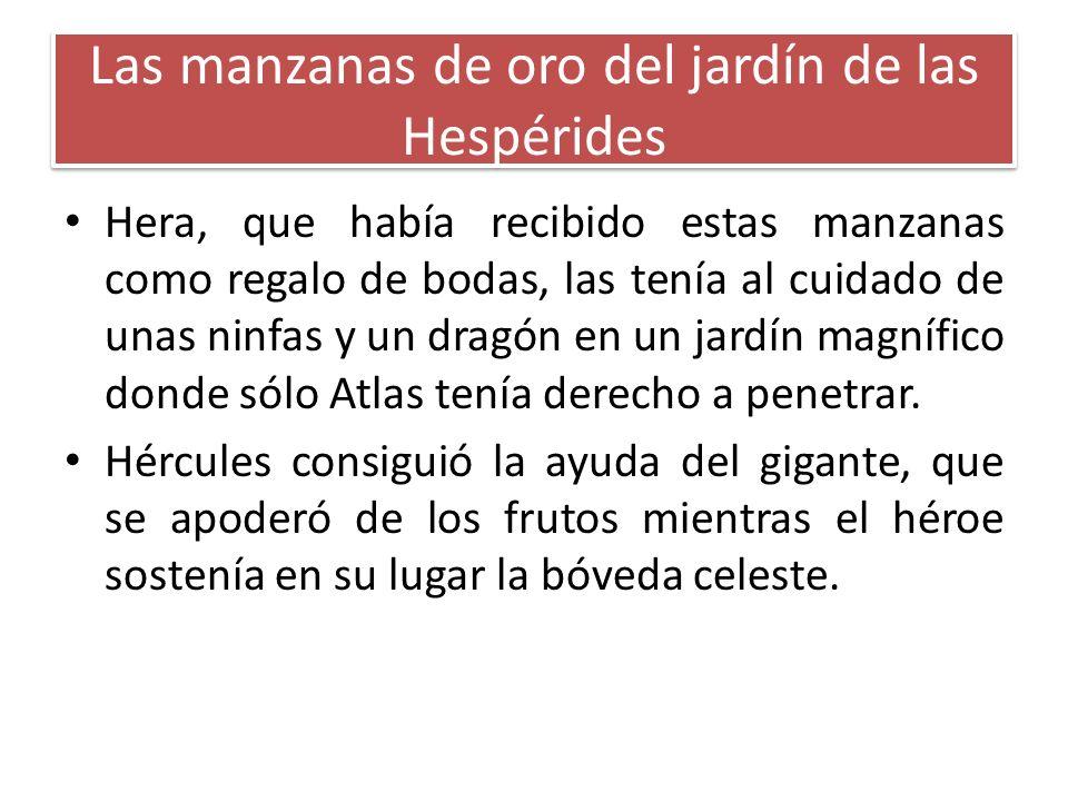 Las manzanas de oro del jardín de las Hespérides Hera, que había recibido estas manzanas como regalo de bodas, las tenía al cuidado de unas ninfas y u