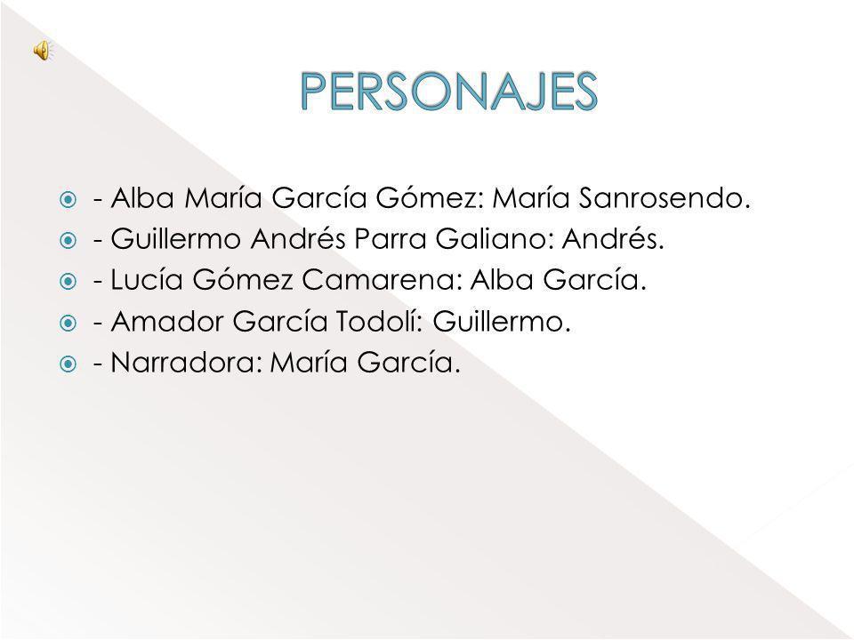 - Alba María García Gómez: María Sanrosendo.- Guillermo Andrés Parra Galiano: Andrés.