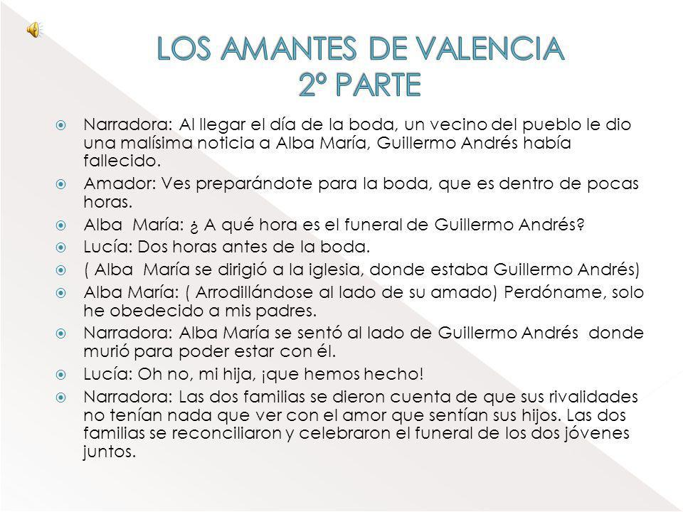 Narradora: Hace mucho tiempo, dos jóvenes llamados Guillermo Andrés Parra Galiano de Asturias y Alba María García Gómez de Sevilla, estaban enamorados
