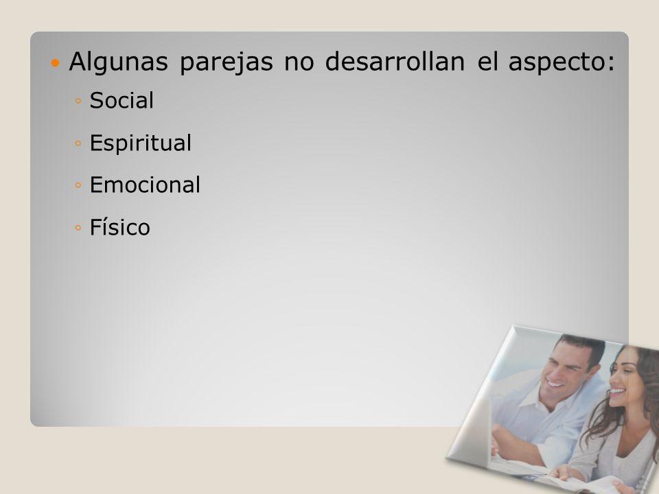 Algunas parejas no desarrollan el aspecto: Social Espiritual Emocional Físico